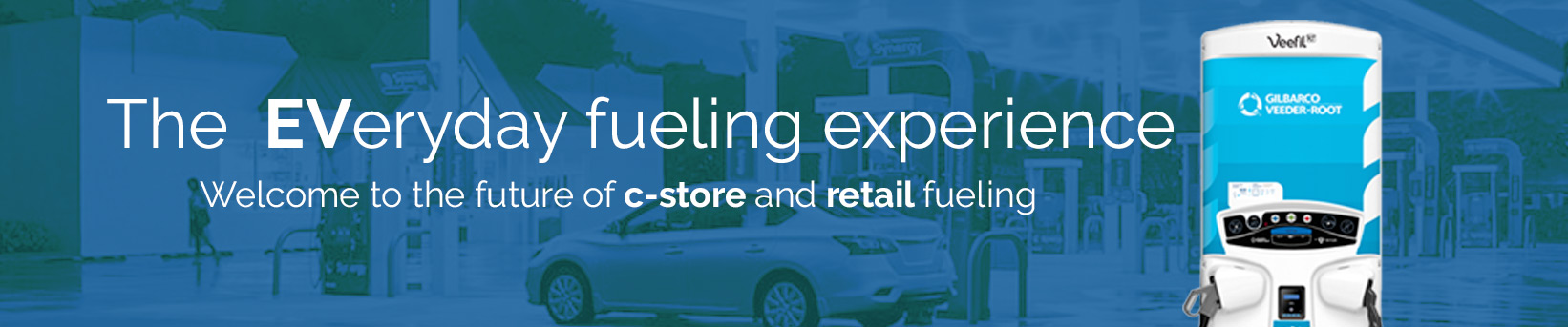 The EVeryday fueling experience. Welcome to the future of c-store and retail fueling